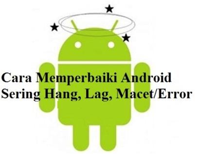 Cara Jitu Memperbaiki Android Sering Hang, Lag, Macet Atau Error