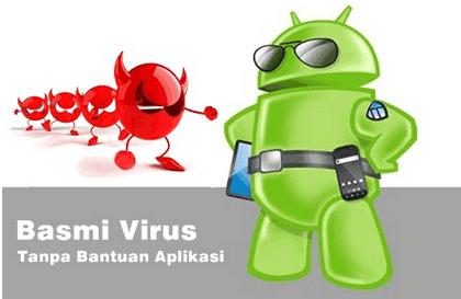 Virus Android Hilang Tanpa Antivirus, Ikuti Langkah Mudah Ini