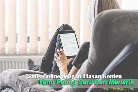 Situs Online Dengan Ulasan Konten yang Paling Seru dan Menarik