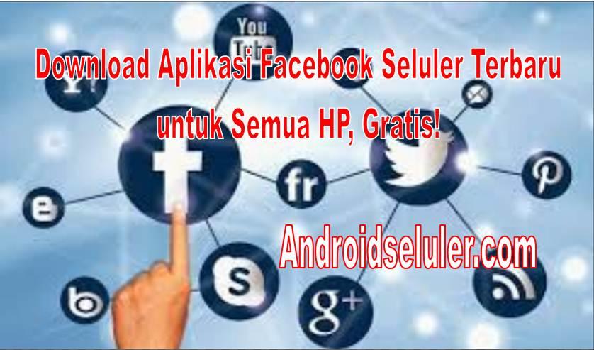 Download Aplikasi Facebook Seluler Terbaru untuk Semua HP, Gratis!