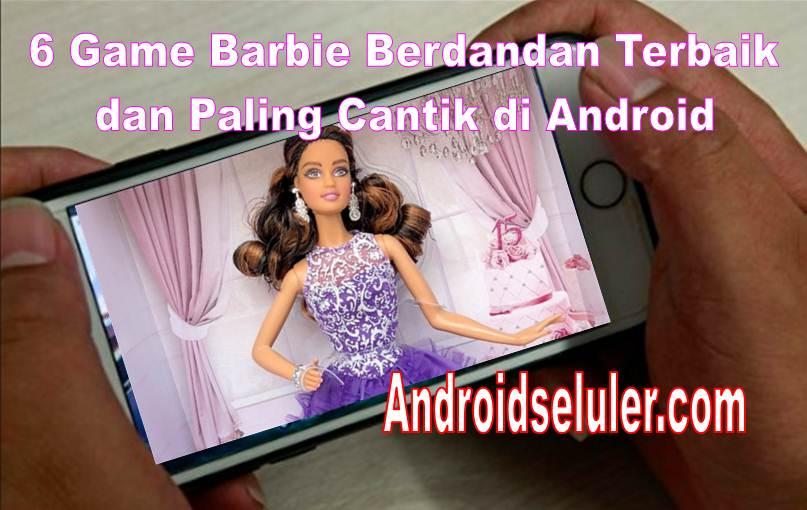 6 Game Barbie Berdandan Terbaik dan Paling Cantik di Android
