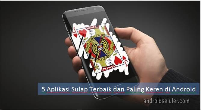 Aplikasi Sulap Terbaik dan Paling Keren di Android