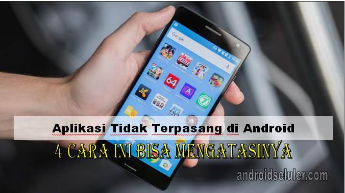 Aplikasi Tidak Terpasang di Android, 4 Cara ini Bisa Mengatasinya