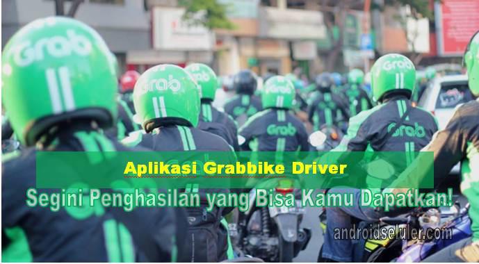 Aplikasi Grabbike Driver, Segini Penghasilan yang Bisa Kamu Dapatkan!