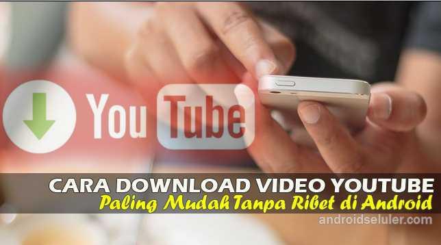 Cara Download Video Youtube di Android Paling Cepat dan Mudah Tanpa Ribet