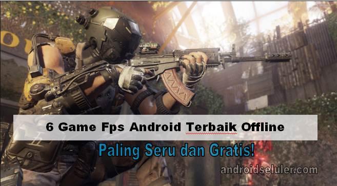 Game FPS Android Terbaik Offline, Paling Seru dan Gratis!