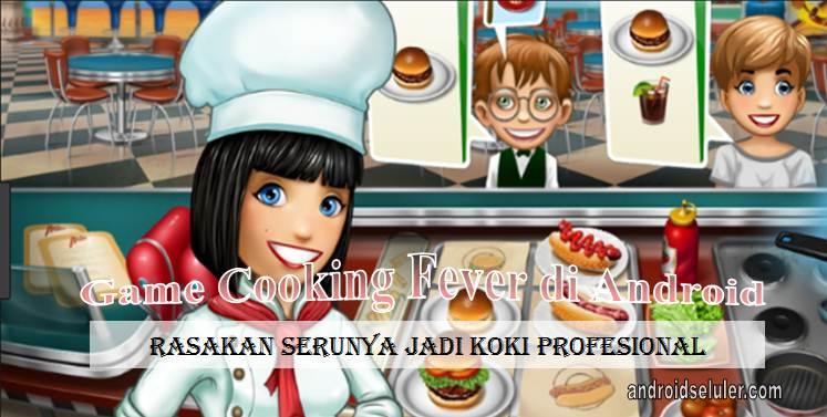 Game Cooking Fever di Android, Rasakan Serunya Jadi Koki Profesional