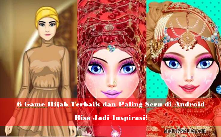 Game Hijab Terbaik dan Paling Seru di Android, Bisa Jadi Inspirasi!