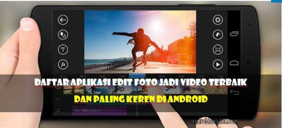 10 Aplikasi Edit Foto Jadi Video Terbaik Paling Keren Di Android
