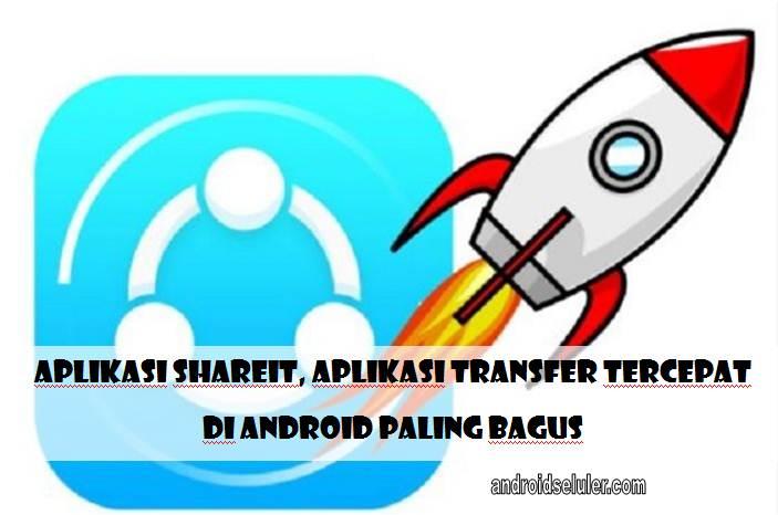 Aplikasi Shareit, Aplikasi Transfer Tercepat di Android Paling Bagus