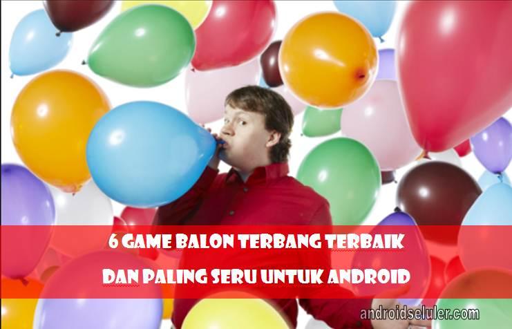 Game Balon Terbang Terbaik dan Paling Seru untuk Android