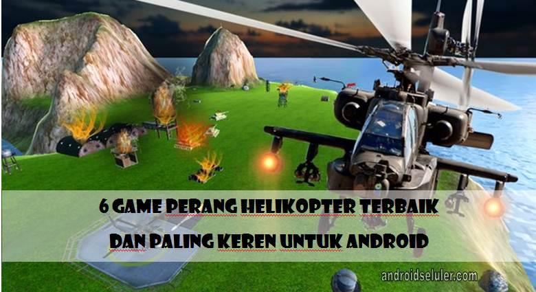 Game Perang Helikopter Terbaik dan Paling Keren untuk Android