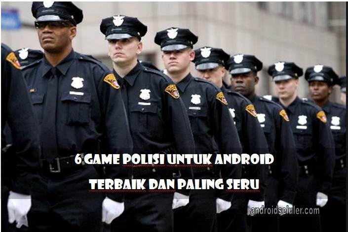Game Polisi untuk Android, Terbaik dan Paling Seru