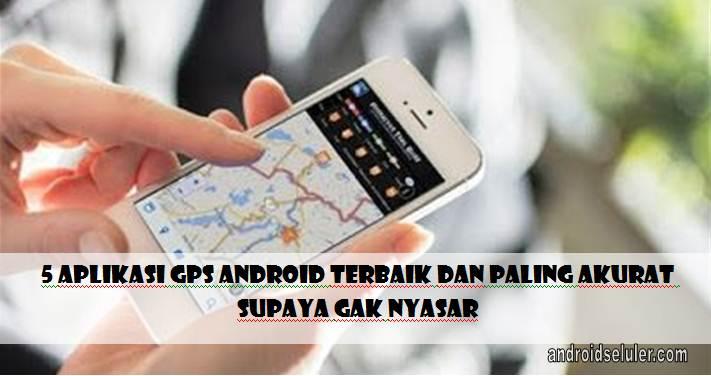 Aplikasi GPS Android Terbaik dan Paling Akurat Supaya Gak Nyasar