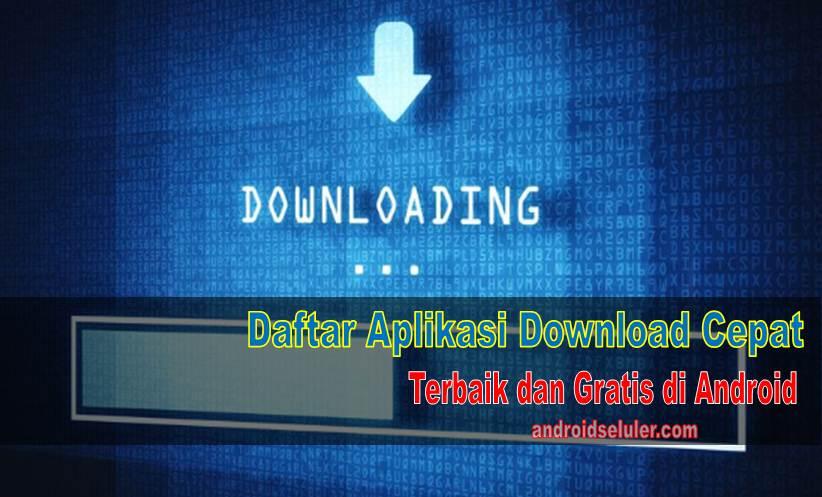 Aplikasi Download Cepat Terbaik dan Gratis di Android