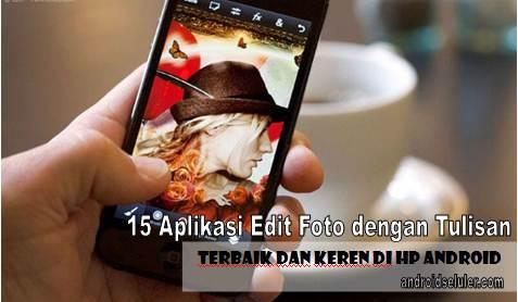 15 Aplikasi Edit Foto dengan Tulisan Terbaik dan Keren di Hp Android