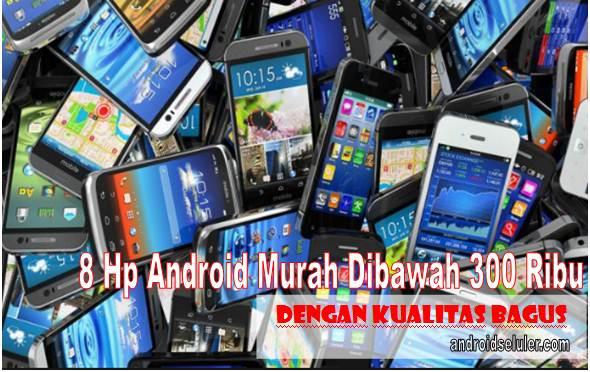 8 Hp Android Murah Dibawah 300 Ribu dengan Kualitas Bagus