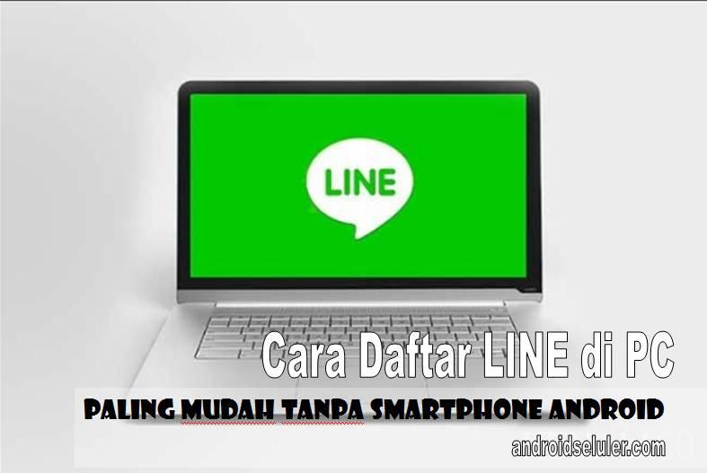 Cara Daftar LINE di PC Paling Mudah Tanpa Smartphone Android