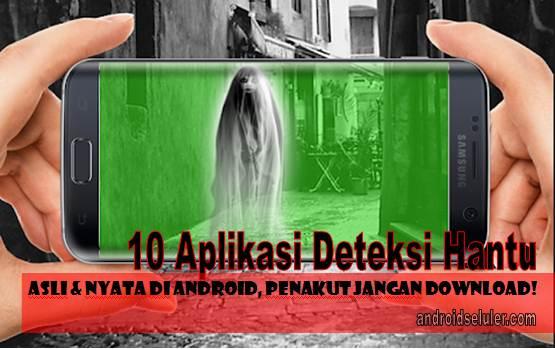 10 Aplikasi Deteksi Hantu Asli & Nyata di Android, Penakut Jangan Download!