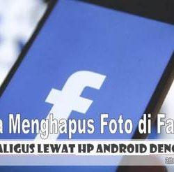 Cara Hapus Foto di Facebook Profil Fb Sekaligus