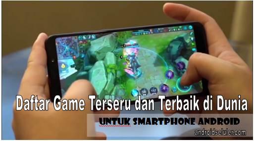 Daftar Game Terseru dan Terbaik di Dunia untuk Smartphone Android