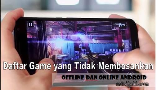 Daftar Game yang Tidak Membosankan, Offline dan Online Android