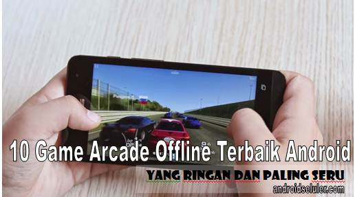 10 Game Arcade Offline Terbaik Android yang Ringan dan Paling Seru