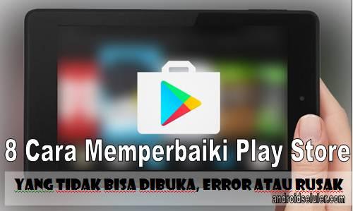 8 Cara Memperbaiki Play Store yang Tidak Bisa Dibuka, Error Atau Rusak