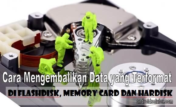 Cara Mengembalikan Data yang Terformat di Flashdisk, Memory Card dan Hardisk