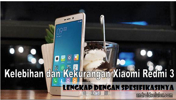 Kelebihan dan Kekurangan Xiaomi Redmi 3 Lengkap dengan Spesifikasinya