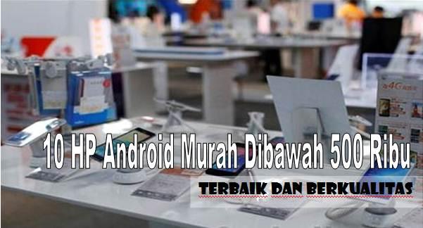 10 HP Android Murah Dibawah 500 Ribu, Terbaik dan Berkualitas