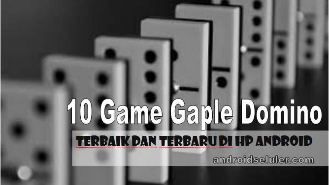 10 Game Gaple Domino Terbaik Dan Terbaru Di Hp Android
