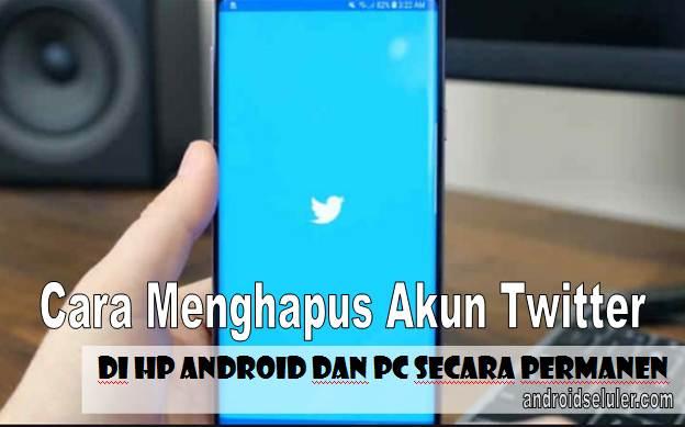 3 Cara Menghapus Akun Twitter di HP Android dan PC Secara Permanen