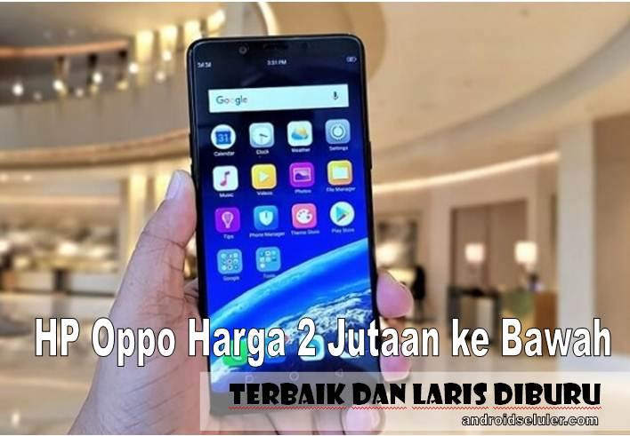 10 HP Oppo Harga 2 Jutaan ke Bawah Terbaik dan Laris Diburu