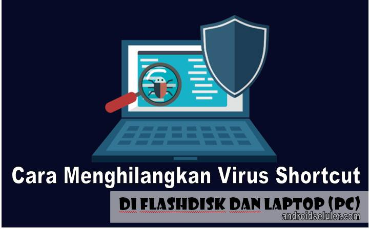 Cara Menghilangkan Virus Shortcut Di Flashdisk dan Laptop (PC)