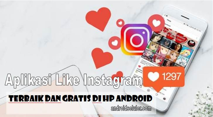 Aplikasi Like Instagram Terbaik dan Gratis di HP Android