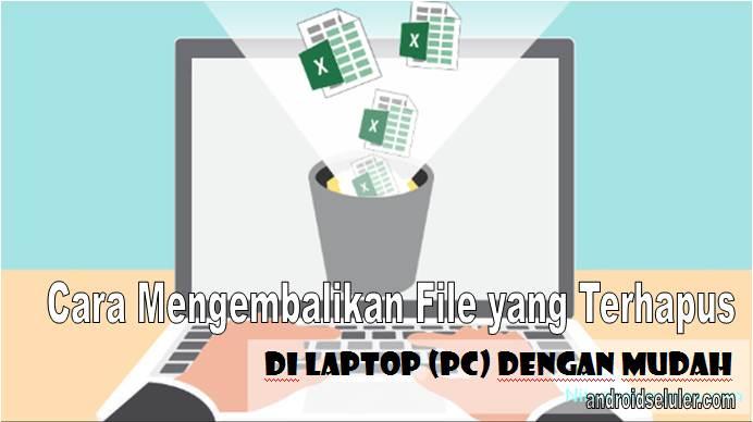 Cara Mengembalikan File yang Terhapus di Laptop (PC) dengan Mudah
