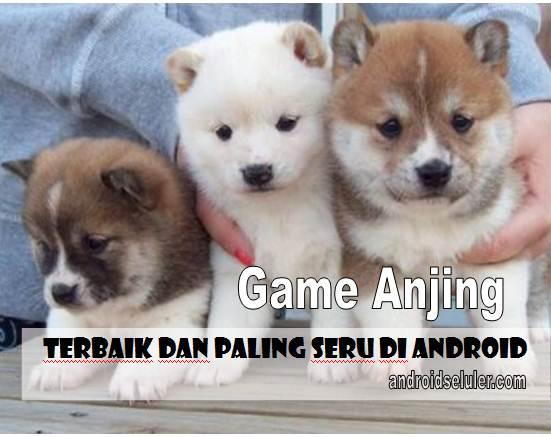 10 Game Anjing Terbaik dan Paling Seru di Android